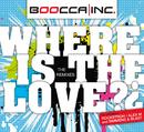Where is the love/Boocca Inc.
