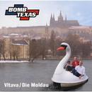 Die Moldau/Bomb Texas