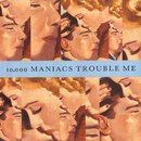 Trouble Me / The Lion's Share [Digital 45]/10,000 Maniacs