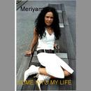 Come into my life/Meriyam