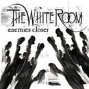 Enemies Closer/The White Room