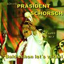 Bald schon ist´s vorbei/Präsident Schorsch
