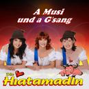 A Musi und a G`sang/Die Hiatamadln