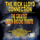 The Greatest Garth Brooks Tribute/The Mick Lloyd Connection