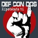 Hipotecate tu/Def Con Dos
