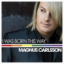 I Was Born This Way/Magnus Carlsson