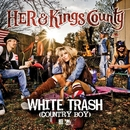 White Trash [Country Boy]/HER & Kings County