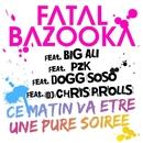 Ce Matin Va Etre Une Pure Soirée (feat. Big Ali, PZK, Dogg SoSo, Chris Prolls)/Fatal Bazooka