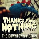 Thanks For Nothing/The Downtown Fiction