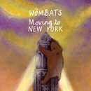 Moving To New York/The Wombats
