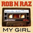 My Girl/Rob 'n' Raz
