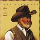 Born To This Land/Red Steagall