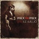 Rock On Rock - The Best Of Ile Kallio 1977 - 1993/Ile Kallio