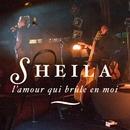 L'amour qui brûle en moi [Cabaret Sauvage 2006-2007]/Sheila