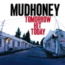 Tomorrow Hit Today/Mudhoney