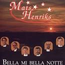 Bella Mi Bella Notte/Mats Henriks
