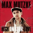 High On Your Love/Max Mutzke