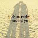 I Missed You/Joshua Radin