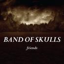 Friends/Band Of Skulls