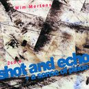 Shot And Echo (Edicion especial 2007)/Wim Mertens