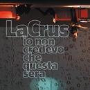 Io non credevo che questa sera [Deluxe Album][with booklet]/La Crus