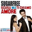 Scusa ma ti chiamo amore/Sugarfree
