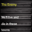 We'll Live And Die In These Towns/The Enemy UK