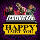 Happy I Met You/Federation