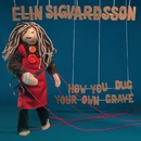 How You Dug Your Own Grave/Elin Ruth Sigvardsson