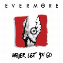Never Let You Go/Evermore