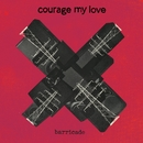 Barricade/Courage My Love