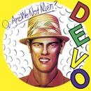 Q: Are We Not Men? A: We Are Devo! [Deluxe Remastered Edition]/Devo