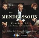 Mendelssohn : Piano Trios Nos 1, 2 & Violin Sonata [1838]/Dmitri Makhtin, Alexander Kniazev & Boris Berezovsky