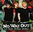 Lo que dura dura/No way out