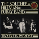 Trouble In Paradise/The Souther-Hillman-Furay Band