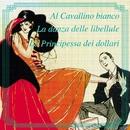 Al Cavallino Bianco - La Danza Delle Libellule - La Principessa Dei Dollari/Cesare Gallino