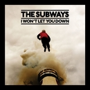 I Won't Let You Down/The Subways