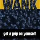 Get A Grip On Yourself/Wank