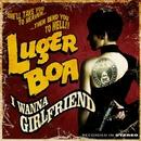 I Wanna Girlfriend (Music Video)/Luger Boa
