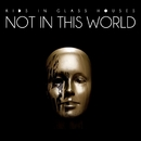 Not In This World/Kids In Glass Houses
