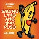 Boy Saging Presents:  Saging Lang Ang May Puso/Boy Saging Presents:  Saging Lang Ang May Puso