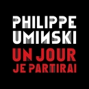 Un jour je partirai (single digital)/Philippe Uminski