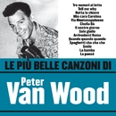 Le più belle canzoni di Peter Van Wood/Peter Van Wood