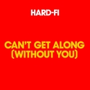 Can't Get Along [Without You]/Hard-Fi