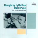 Yours And Mine/Humphrey Lyttelton, Mick Pyne