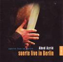 Suerte Live In Berlin/Abed Azrié