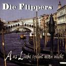 Aus Liebe weint man nicht/Die Flippers