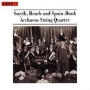 Smyth, Beach And Spain-Dunk - String Quartets/Archaeus String Quartet