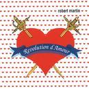 Revolution d'Amour/Robert Martin