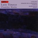 Luis Tinoco Chamber Works/Luis Tinoco Chamber Works